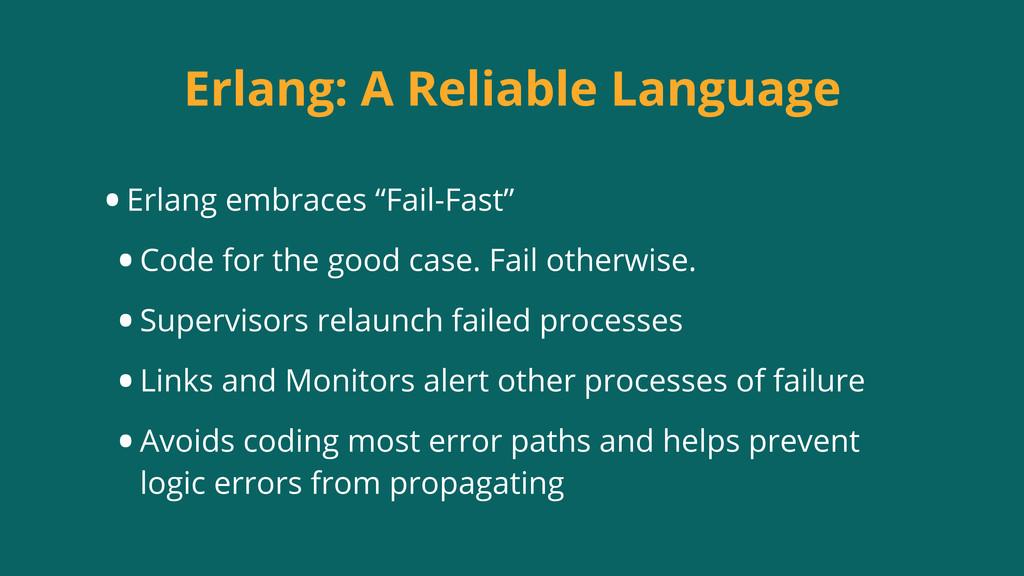 "Erlang: A Reliable Language •Erlang embraces ""F..."