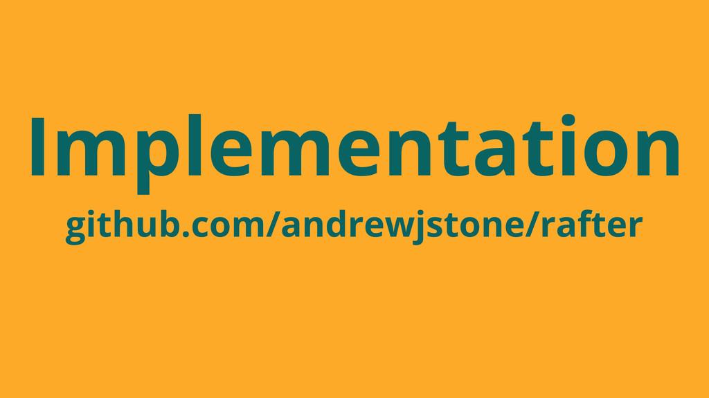 Implementation github.com/andrewjstone/rafter