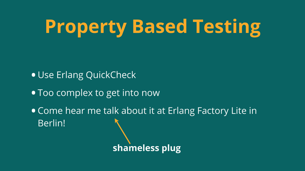 Property Based Testing •Use Erlang QuickCheck •...