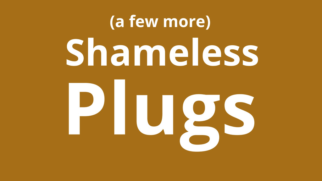 Plugs Shameless (a few more)