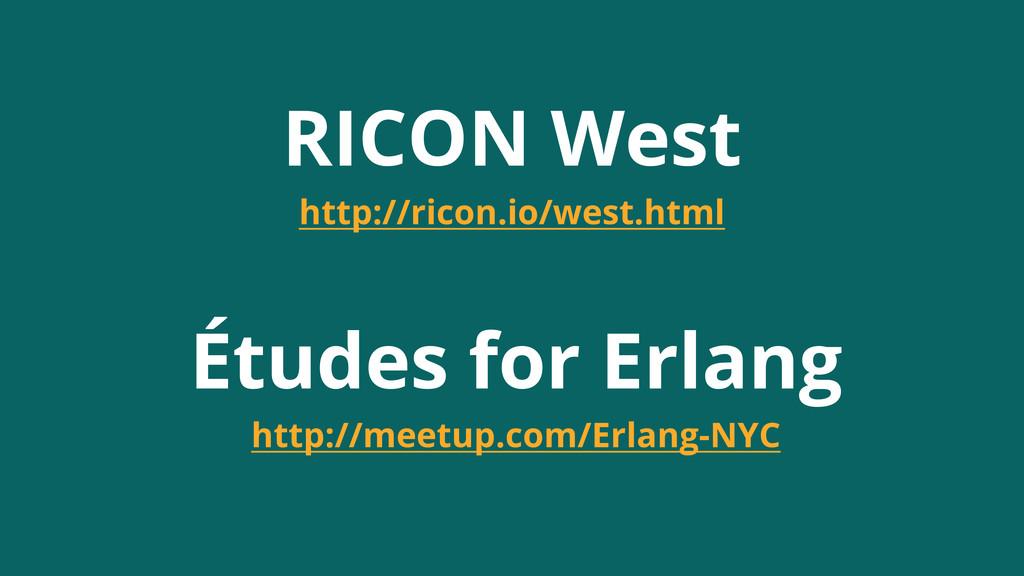 RICON West http://ricon.io/west.html Études for...