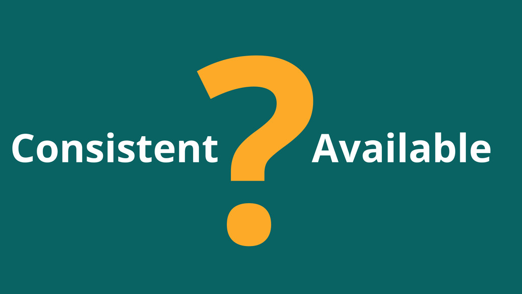 ? Consistent Available
