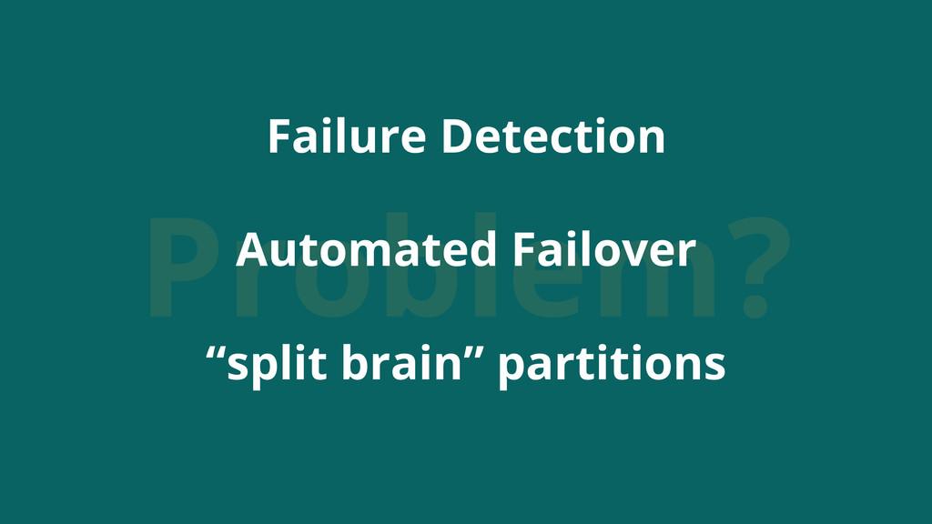 """Problem? Failure Detection Automated Failover """"..."""