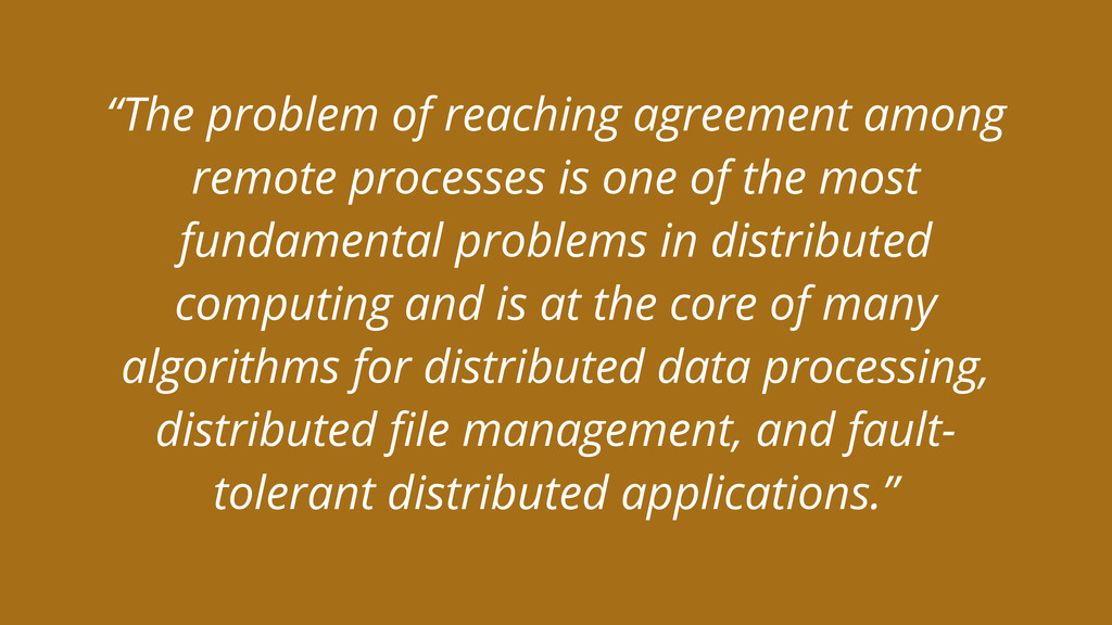 """""""The problem of reaching agreement among remote..."""