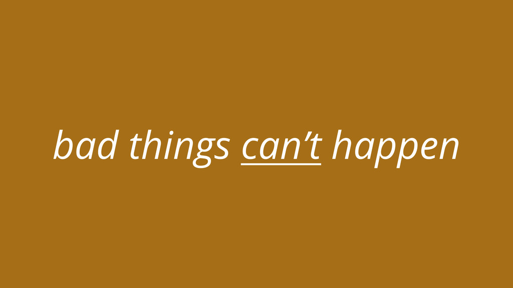 bad things can't happen