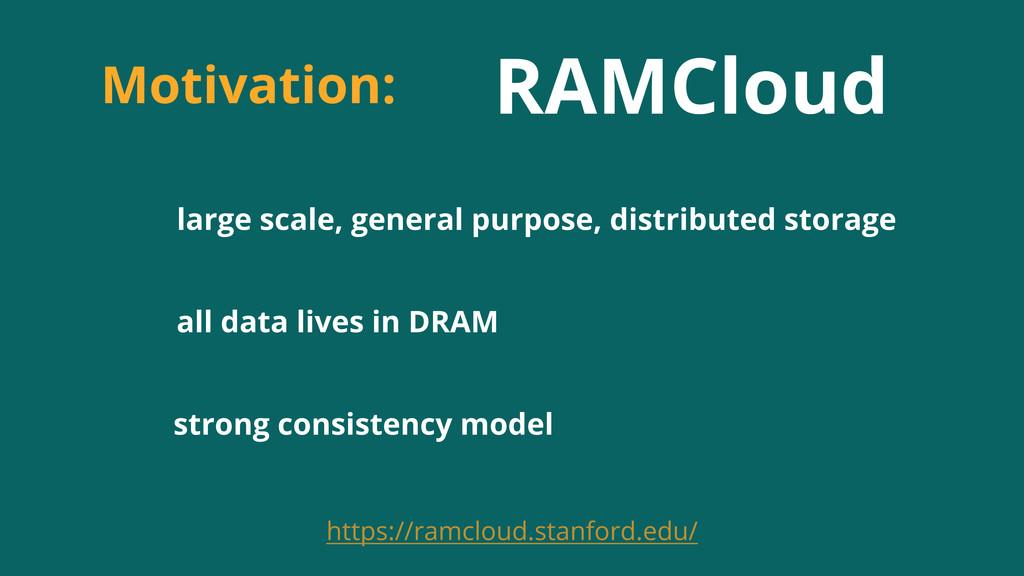 Motivation: RAMCloud large scale, general purpo...