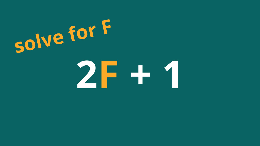 2F + 1 solve for F