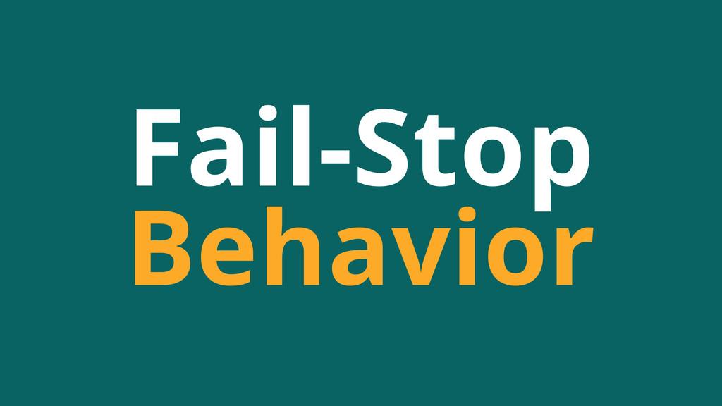 Fail-Stop Behavior