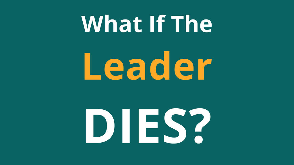 What If The Leader DIES?