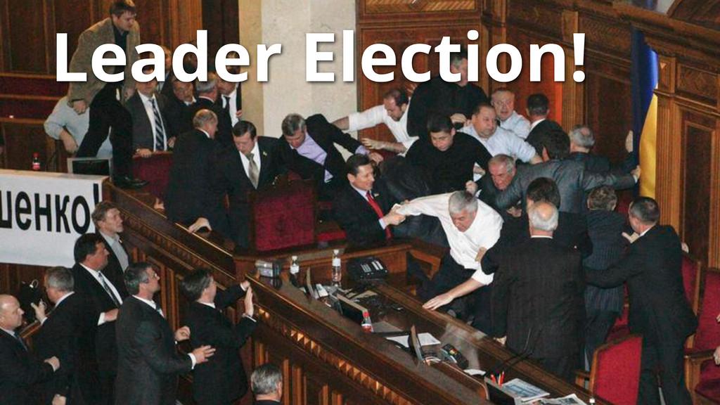 Leader Election!