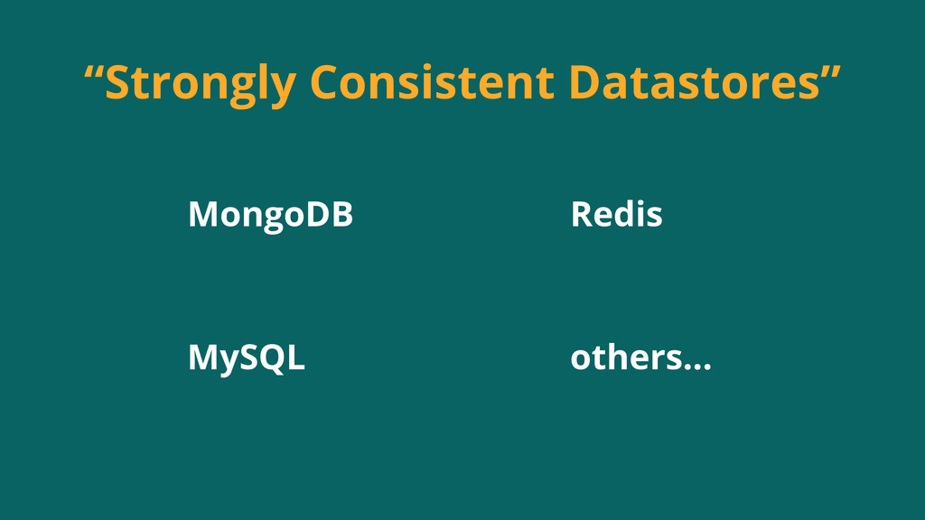"""""""Strongly Consistent Datastores"""" MongoDB Redis ..."""