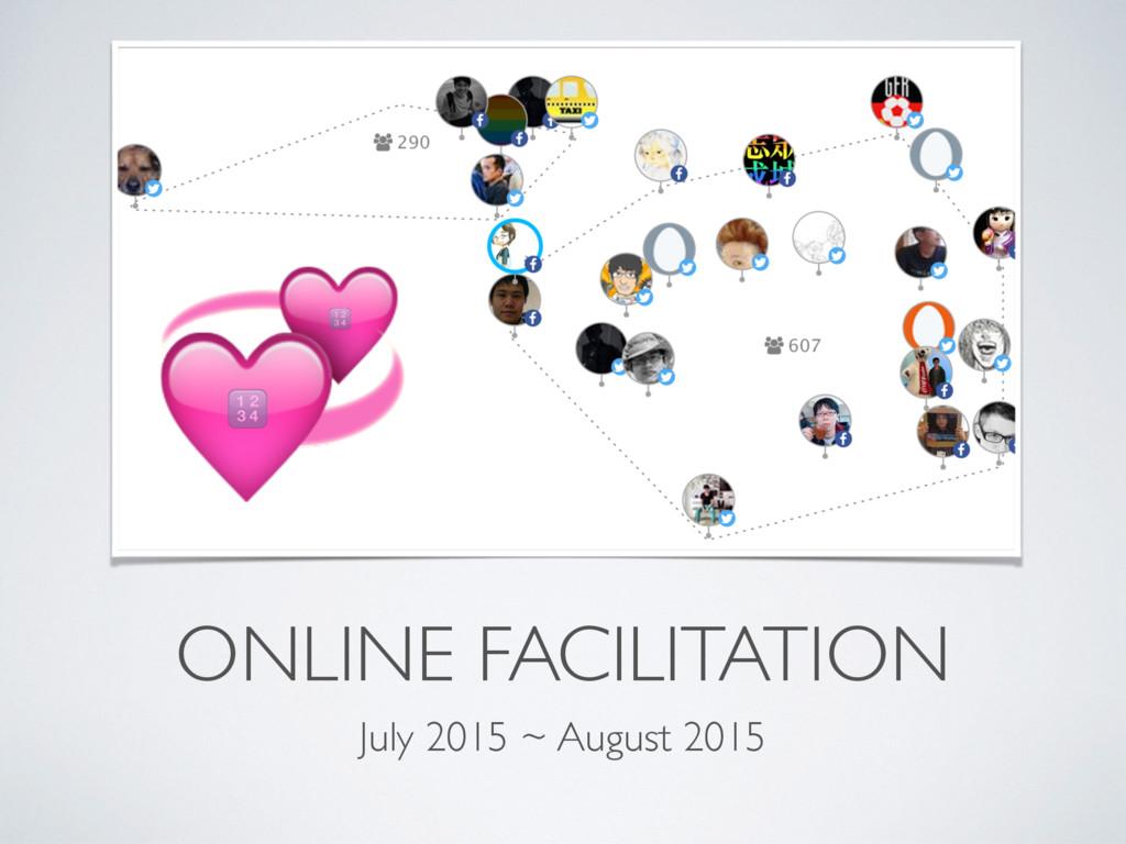 ONLINE FACILITATION July 2015 ~ August 2015