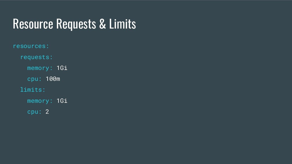 Resource Requests & Limits resources: requests:...