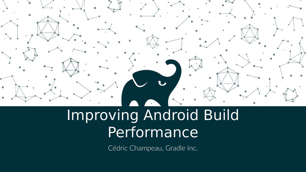 Improving Android Build Performance Cédric Cham...