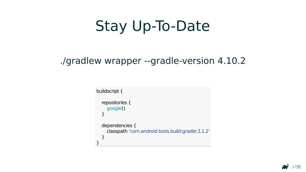 |11 Stay Up-To-Date ./gradlew wrapper --gradle...