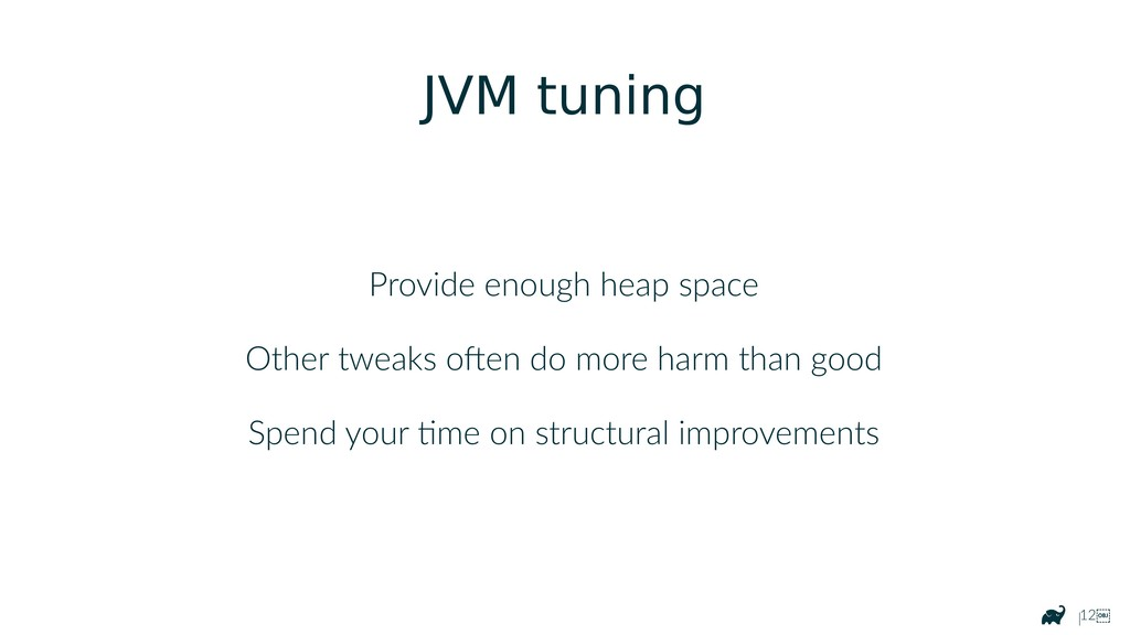 |12 JVM tuning Provide enough heap space Other...