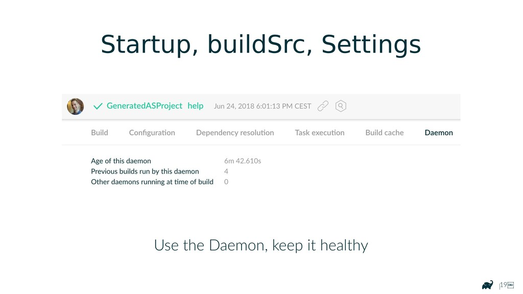 |19 Startup, buildSrc, Settings Use the Daemon...