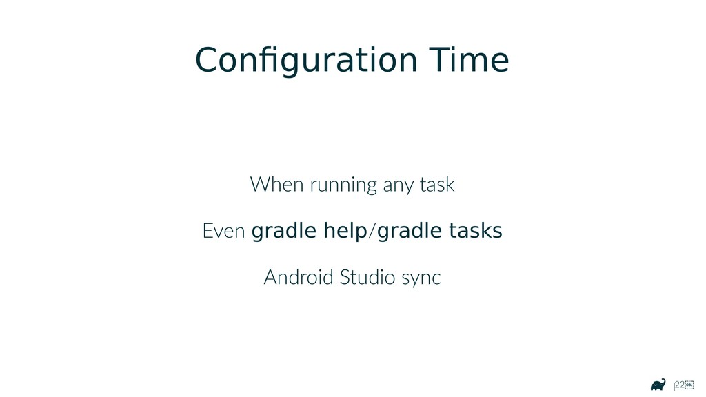 |22 Configuration Time When running any task E...