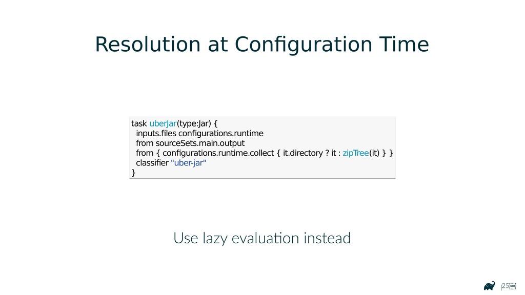 |25 Use lazy evaluation instead task uberJar(t...