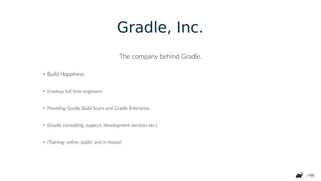 | 4 Gradle, Inc. The company behind Gradle. • ...