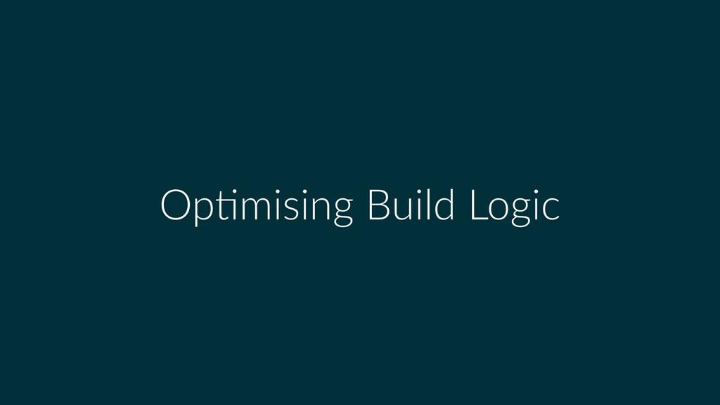 Optimising Build Logic