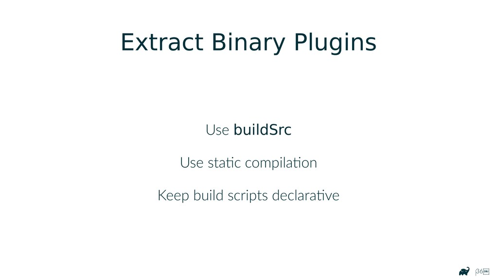 |36 Extract Binary Plugins Use buildSrc Use st...