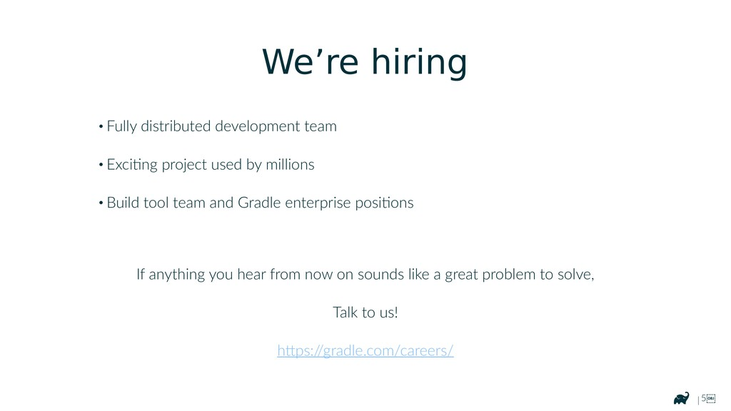 | 5 We're hiring • Fully distributed developme...
