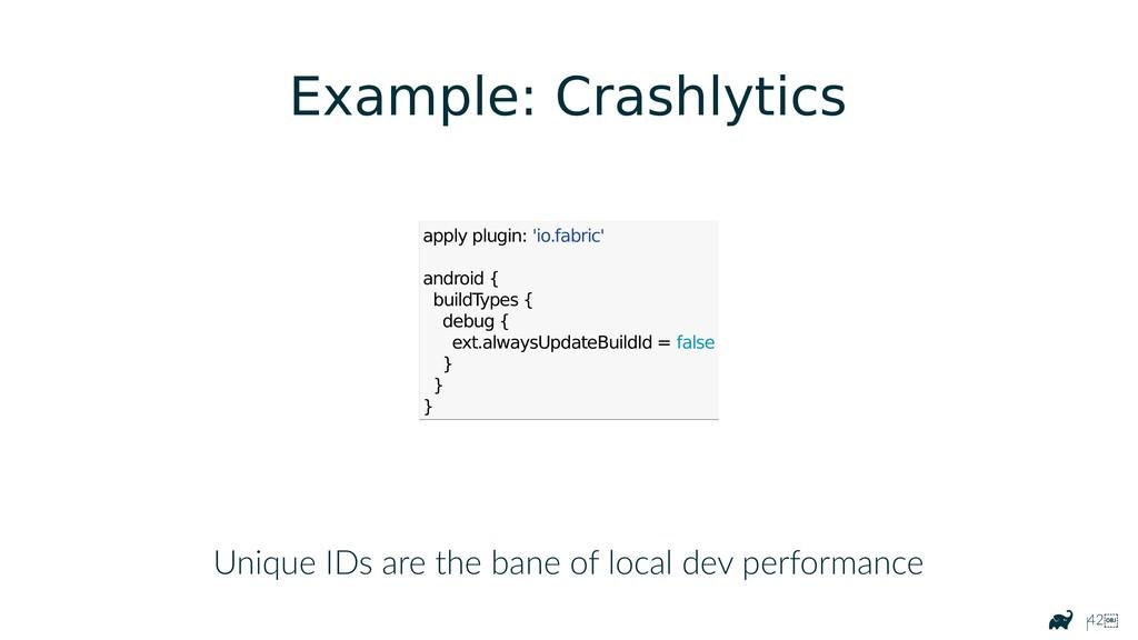 |42 Example: Crashlytics Unique IDs are the ba...