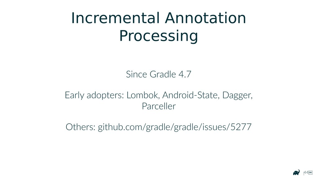 |44 Incremental Annotation Processing Since Gr...