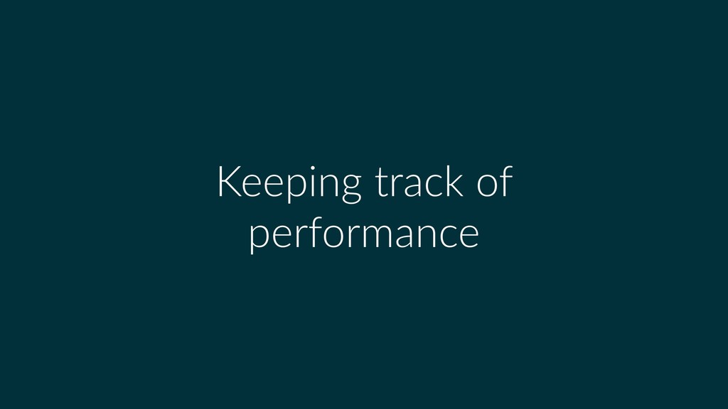 Keeping track of performance