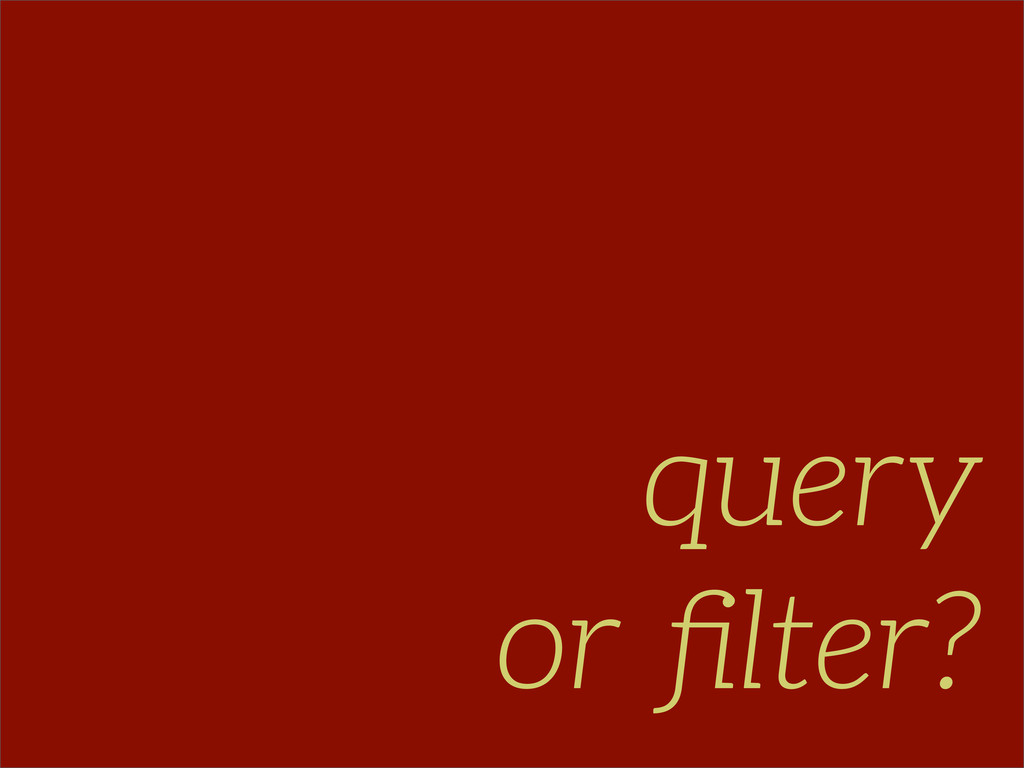 query or filter?