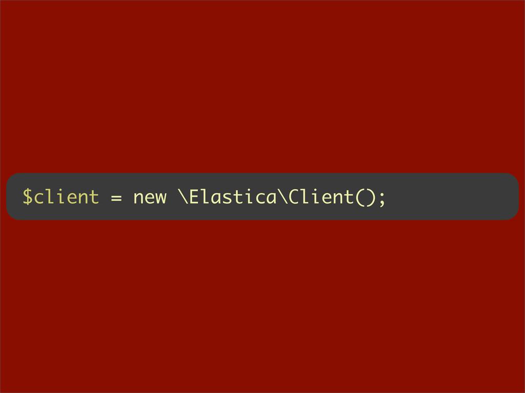 $client = new \Elastica\Client();