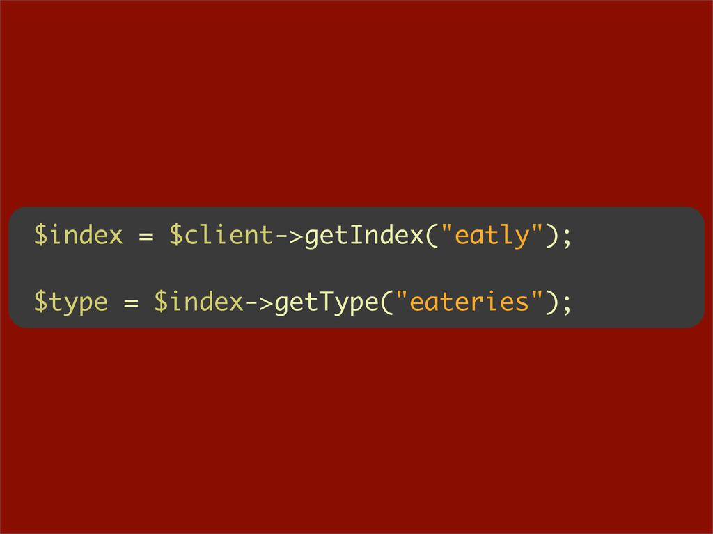 "$index = $client->getIndex(""eatly""); $type = $i..."