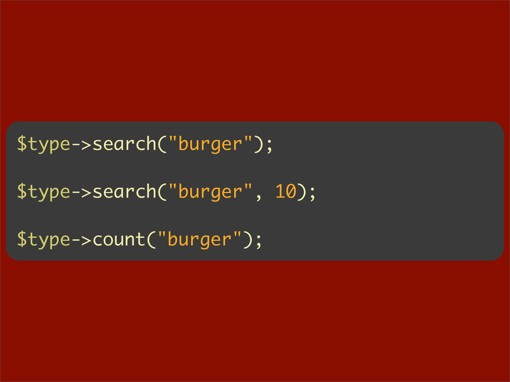 "$type->search(""burger""); $type->search(""burger""..."