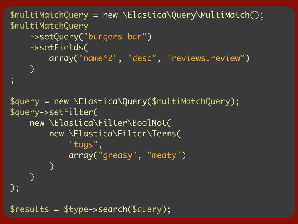 $multiMatchQuery = new \Elastica\Query\MultiMat...