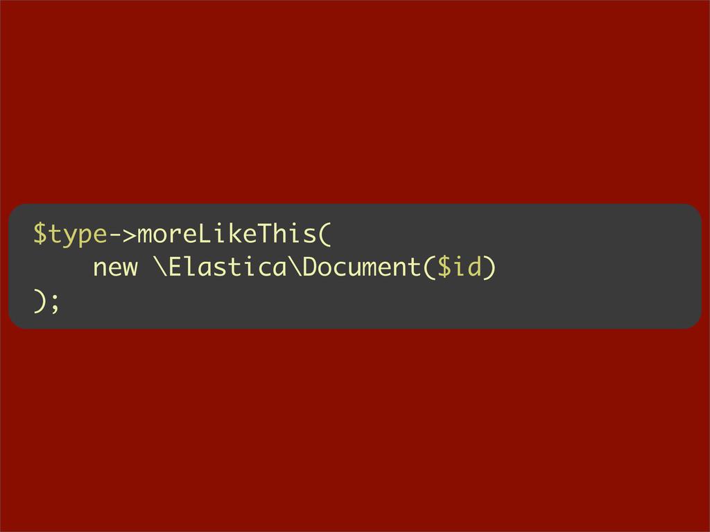 $type->moreLikeThis( new \Elastica\Document($id...