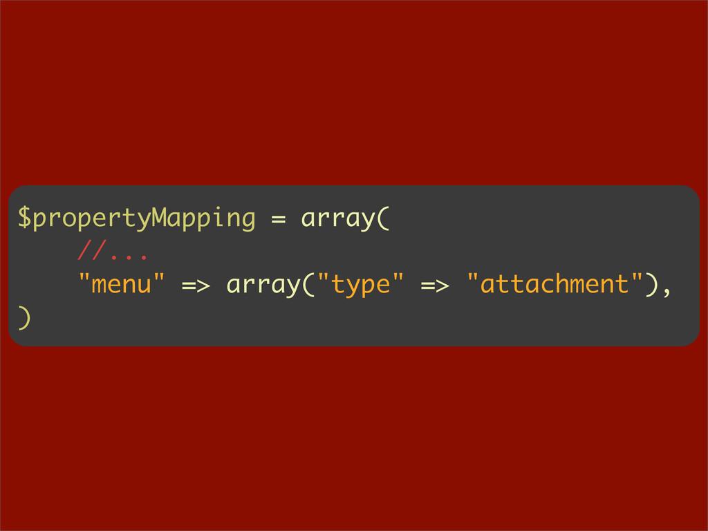 "$propertyMapping = array( //... ""menu"" => array..."