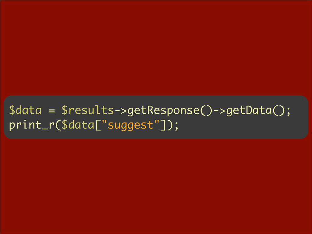 $data = $results->getResponse()->getData(); pri...
