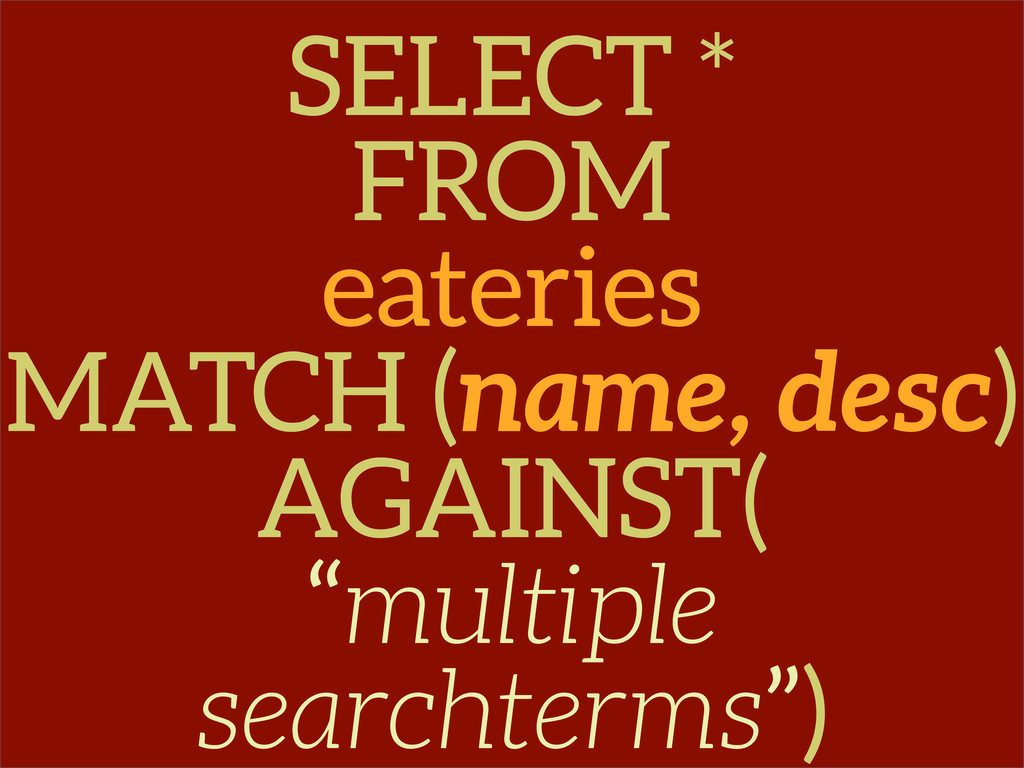 SELECT * FROM eateries MATCH (name, desc) AGAIN...