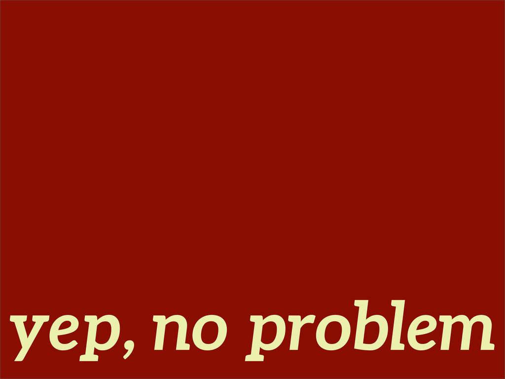 yep, no problem
