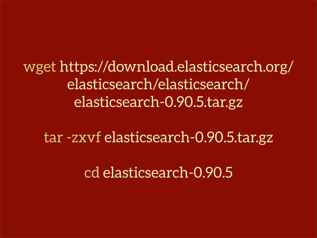 wget https://download.elasticsearch.org/ elasti...