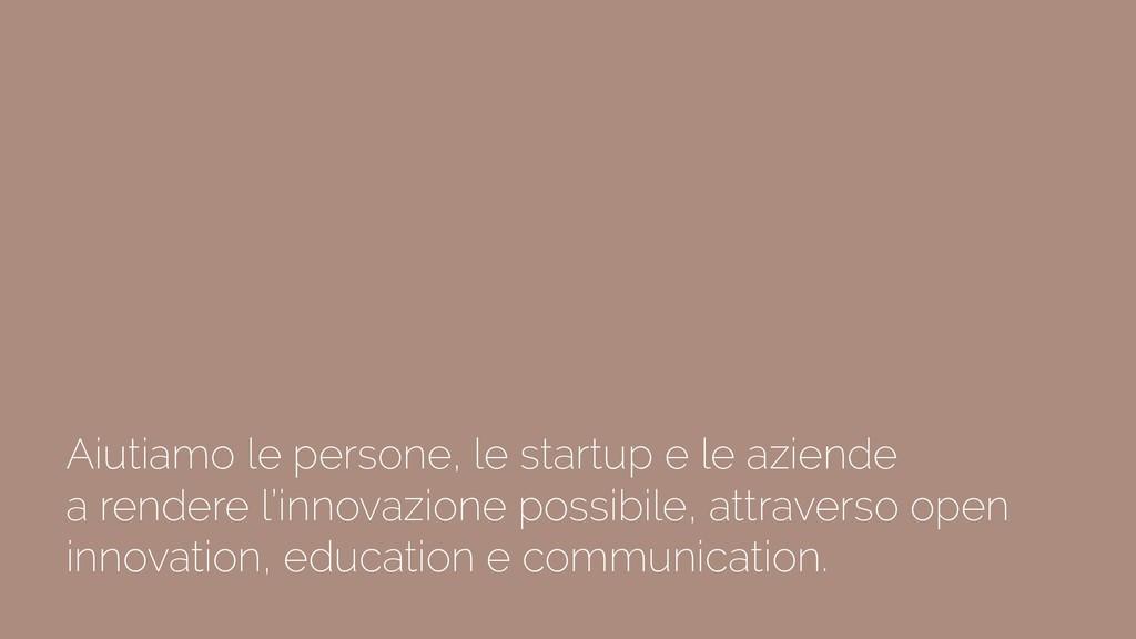 Aiutiamo le persone, le startup e le aziende a ...