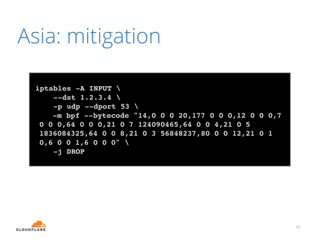 Asia: mitigation 39 iptables -A INPUT \ --dst 1...