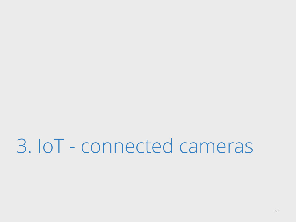 3. IoT - connected cameras 60