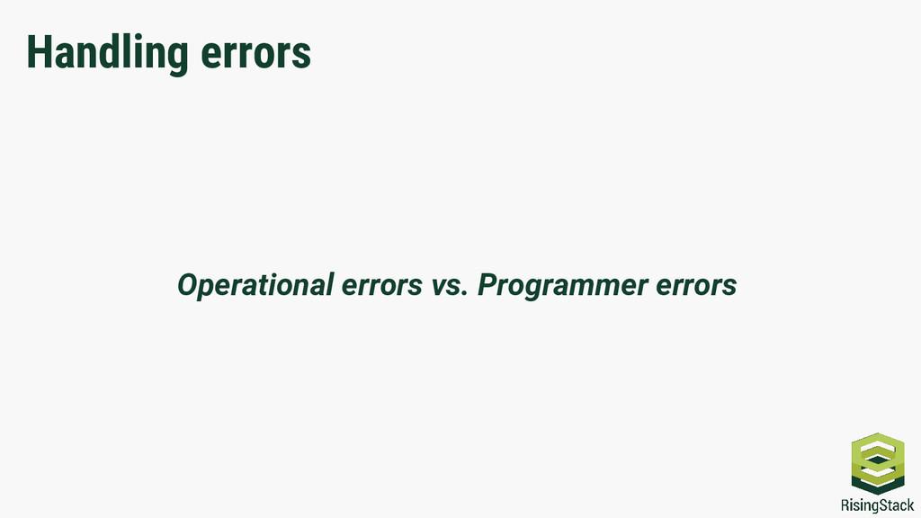 Handling errors Operational errors vs. Programm...