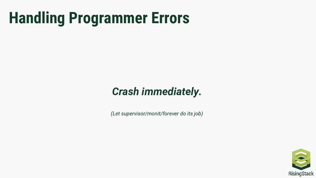 Handling Programmer Errors Crash immediately. (...