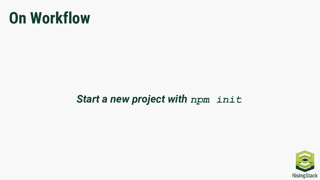 On Workflow Start a new project with npm init