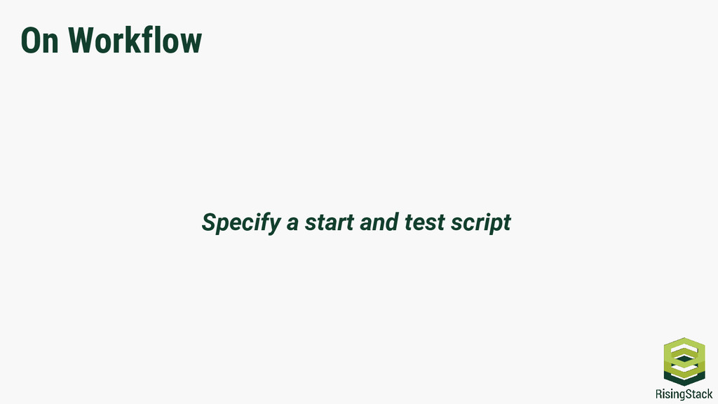 On Workflow Specify a start and test script