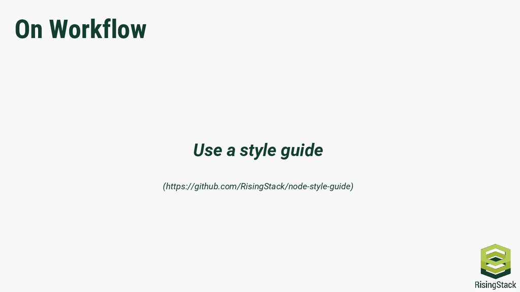 On Workflow Use a style guide (https://github.c...