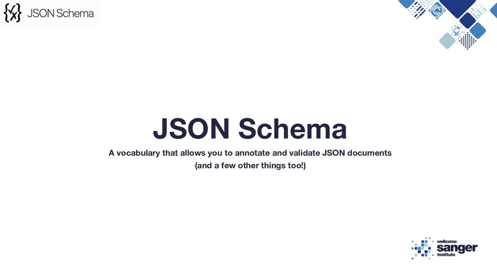 JSON Schema A vocabulary that allows you to ann...